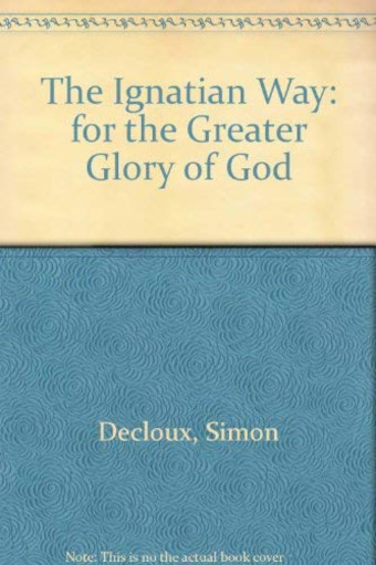 The book cover for The Ignatian Way: For the Greater Glory of God by Simon Decloux